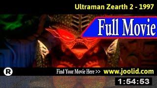 Watch: Ultraman Zearth 2 (1997) Full Movie Online