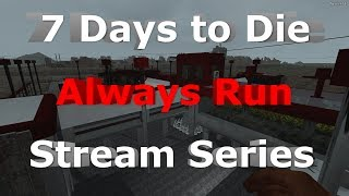 7 Days to Die - Always Run Stream Series E61