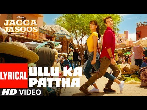 Ullu Ka Pattha Video Song With Lyrics | Jagga Jasoos |Ranbir Katrina | Pritam Amitabh B Arijit Singh