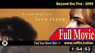 Watch: Beyond the Fire (2009) Full Movie Online