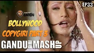 Bollywood Copygiri Part 3 - GanduGiri Mashup by BollywoodGandu