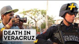 Journalists Are Under Attack in Mexico: Death in Veracruz