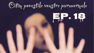 Citim povestile voastre paranormale Ep.18
