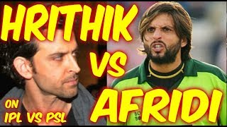 HRITHIK VS SHAHID AFRIDI ON IPL VS PSL | CONTROVERSY | IPL | PSL |  EXPOSED