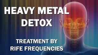 Heavy Metal Detox - RIFE Frequencies Treatment - Energy & Quantum Medicine with Bioresonance