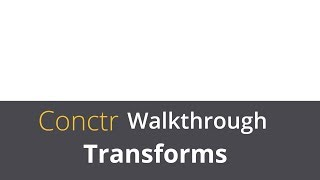 Conctr Walkthrough - Transforms