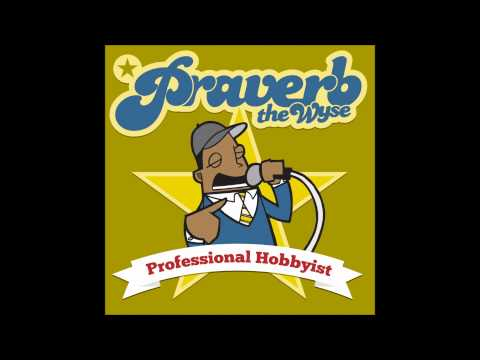 Praverb The Wyse - Professional Hobbyist