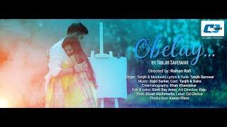 Obelay   Tanjib Sarowar   Bangla New Music Video 2017   Full HD