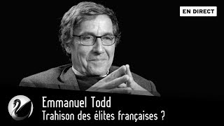Emmanuel Todd : Trahison Des élites Françaises ? [EN DIRECT]