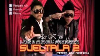 Sueltala 2 - Lous & Cucho L´Fantastiko Los K´pis.