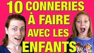 10 CONNERIES À FAIRE AVEC LES ENFANTS - DELIRES DE MAX