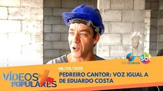 Pedreiro cantor: voz igual a de Eduardo Costa