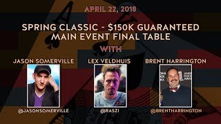 Spring Classic: $150k Gtd Final Table with Jason Sommerville, Lex Veldhuis, and Brent Harrington