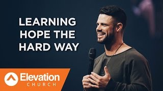 Learning Hope The Hard Way | Pastor Steven Furtick