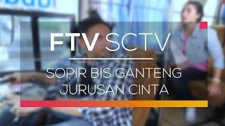 FTV SCTV - Sopir Bis Ganteng Jurusan Cinta