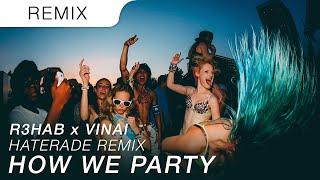 R3HAB & VINAI - How We Party (Haterade Festival Trap Remix)