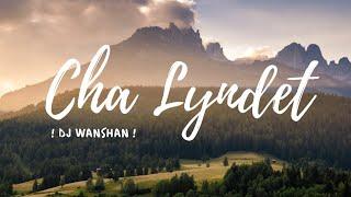 Cha Lyndet (Ki Sngi) || DJ Wanshan