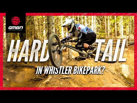 How Hard Can You Ride On A Hardtail Mountain Bike Whistler Bike Park Edition