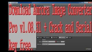 Download Aurora Image Converter Pro v1.08.31 + Crack and Serial key free.
