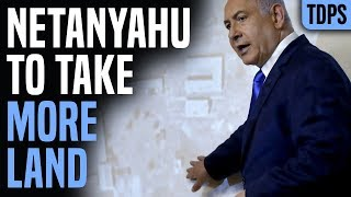 Netanyahu's Big Announcement: I'm Going to Take Land