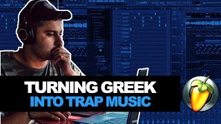 TURNING GREEK MUSIC INTO A CRAZY TRAP BEAT! | Making a Beat In FL Studio