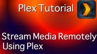 Stream media remotely using Plex - Part 3 of 3