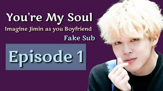 [FakeSub][BTS imagine] Jimin as your Boyfriend   You're My Soul Ep.1
