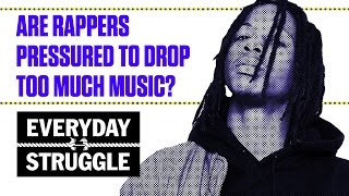 Are Rappers in 2017 Pressured to Drop Too Much Music? | Everyday Struggle