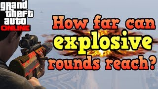 How far can explosive rounds reach? - GTA Online