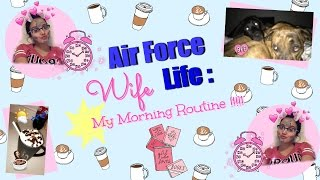 Air Force Wife Life: My Morning Routine!!!