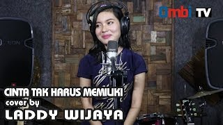 CINTA TAK HARUS MEMILIKI  [ cover ]  by Laddy wijaya