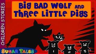 BIG BAD WOLF AND THREE LITTLE PIGS  - CHILDREN STORIES - SUGAR TALES