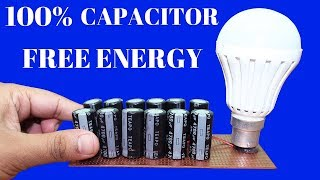 Free Energy Generator using Capacitor for Life time - Free Energy Light Bulbs