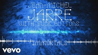 Jean-Michel Jarre, Fuck Buttons - Immortals (Audio Video)