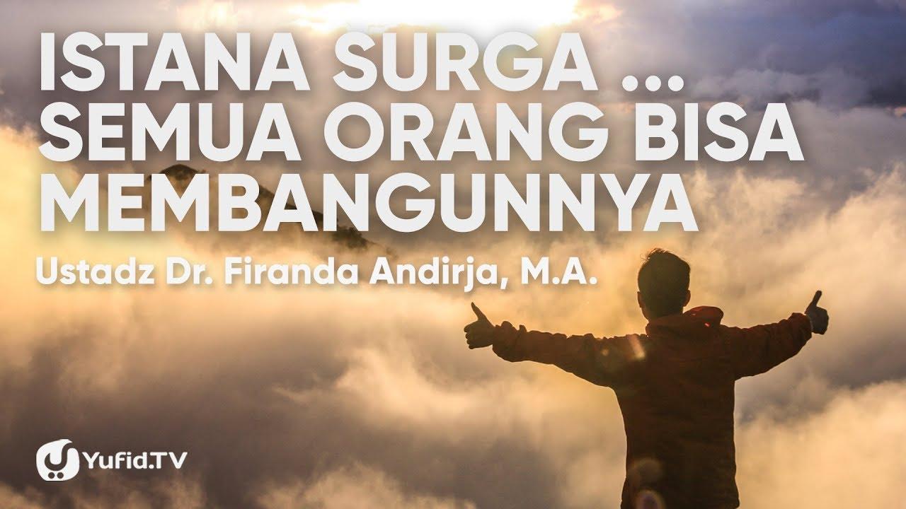 Istana Surga ... Semua Orang Bisa Membangunnya - Ustadz Dr. Firanda Andirja, M.A.