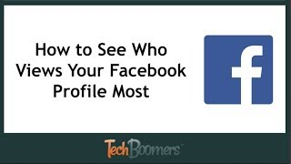 How to See Who Has Viewed Your Facebook Profile Most