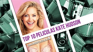 Las 10 Mejores Peliculas De Kate Hudson