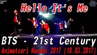 [GP] BTS - 21st Century dance cover by Hello It's Me [Animatsuri Hanami 2017 (18.03.2017)]