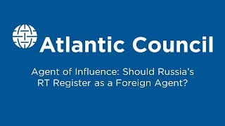 Agent of Influence: Should Russia's RT Register as a Foreign Agent?