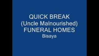 Quick Break (Uncle Malnourished) - FUNERAL HOMES