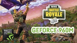 Fortnite - Nvidia GeForce GTX 960m - June 2018
