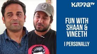 Vineeth Sreenivasan & Shaan Rahman - I Personally - Kappa TV