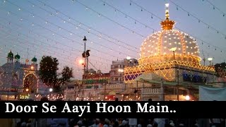 Door Se Aayi Hoon Main || Khwaja Dargah Sharif || New Islamic Sad Songs || HD || 2015