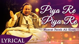 Piya Re Piya Re Original Song by Nusrat Fateh Ali Khan with Lyrics | Musical Maestros
