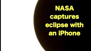 NASA engineer captures solar eclipse with his iPhone.
