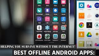 BEST OFFLINE ANDROID APPS! HELPING YOU SURVIVE WITHOUT THE INTERNET!!
