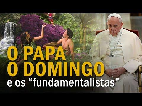 O papa o domingo e os fundamentalistas