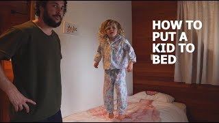 HOW TO PUT A KID TO BED