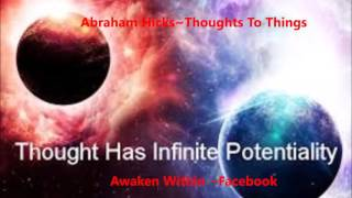 Abraham Hicks~ Changing the way you attract the desire.