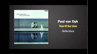 Paul van Dyk ft Vega4 - Time Of Our Lives